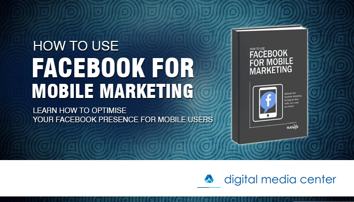 How To Use Facebook for Mobile Marketing